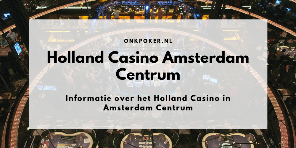 Holland Casino Amsterdam Centrum | Alle informatie over het casino